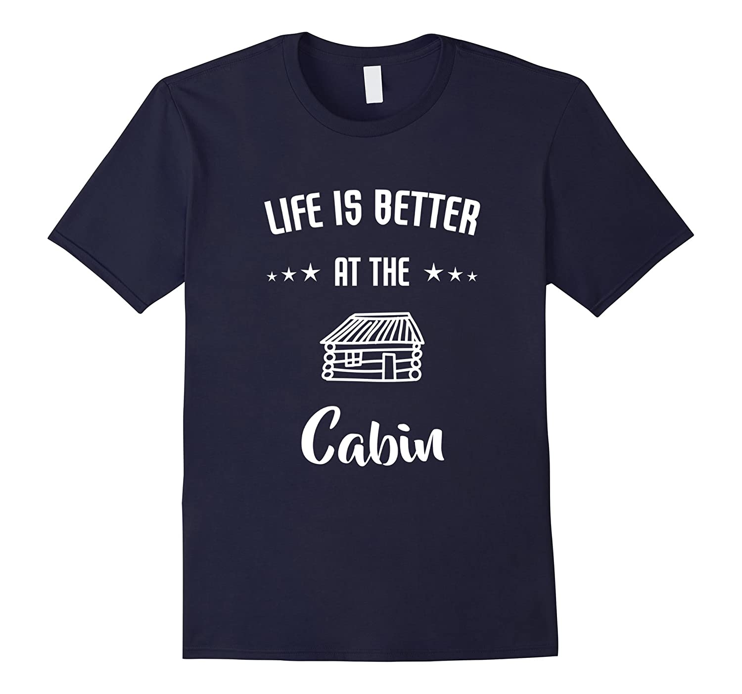 Life Is Better At The Cabin T Shirt-T-Shirt