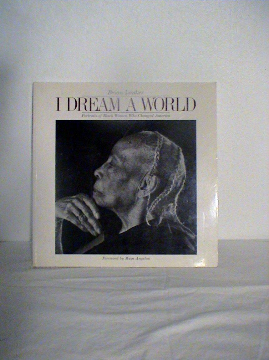 I Dream a World: Portraits of Black Women Who Changed America by Brand: Stewart Tabori n Chang