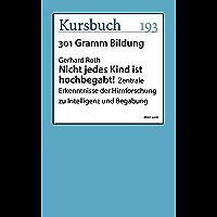 Nicht jedes Kind ist hochbegabt!: Zentrale Erkenntnisse der Hirnforschung zu Intelligenz und Begabung (German Edition)