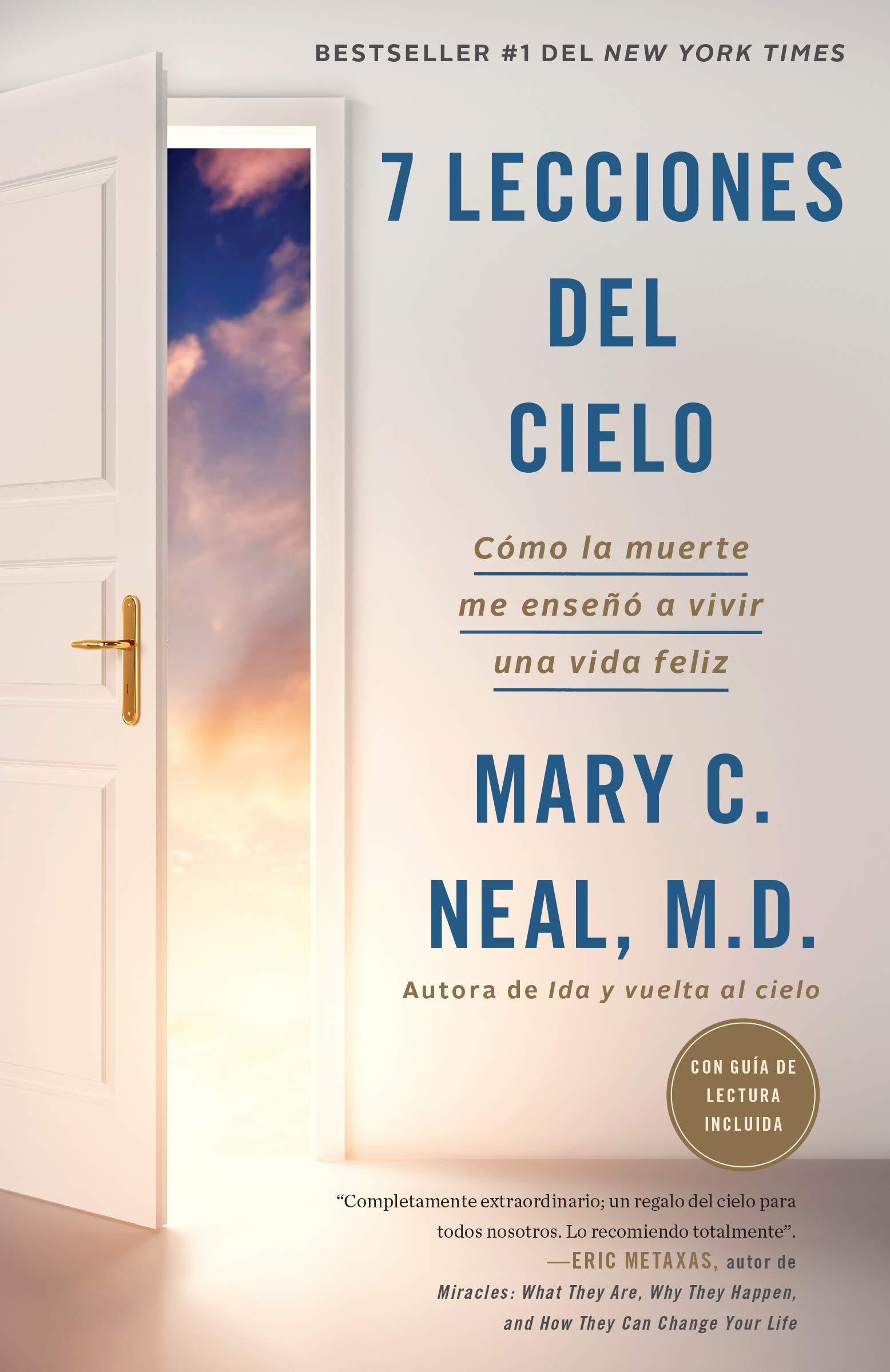 7 Lecciones del Cielo: Cómo La Muerte Me Enseñó a Vivir Una Vida Feliz:  Amazon.es: Mary C. Neal: Libros