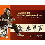 Pencak Silat for Future Generations: My Training Guide to Keluarga Pencak Silat Nusantara Techniques
