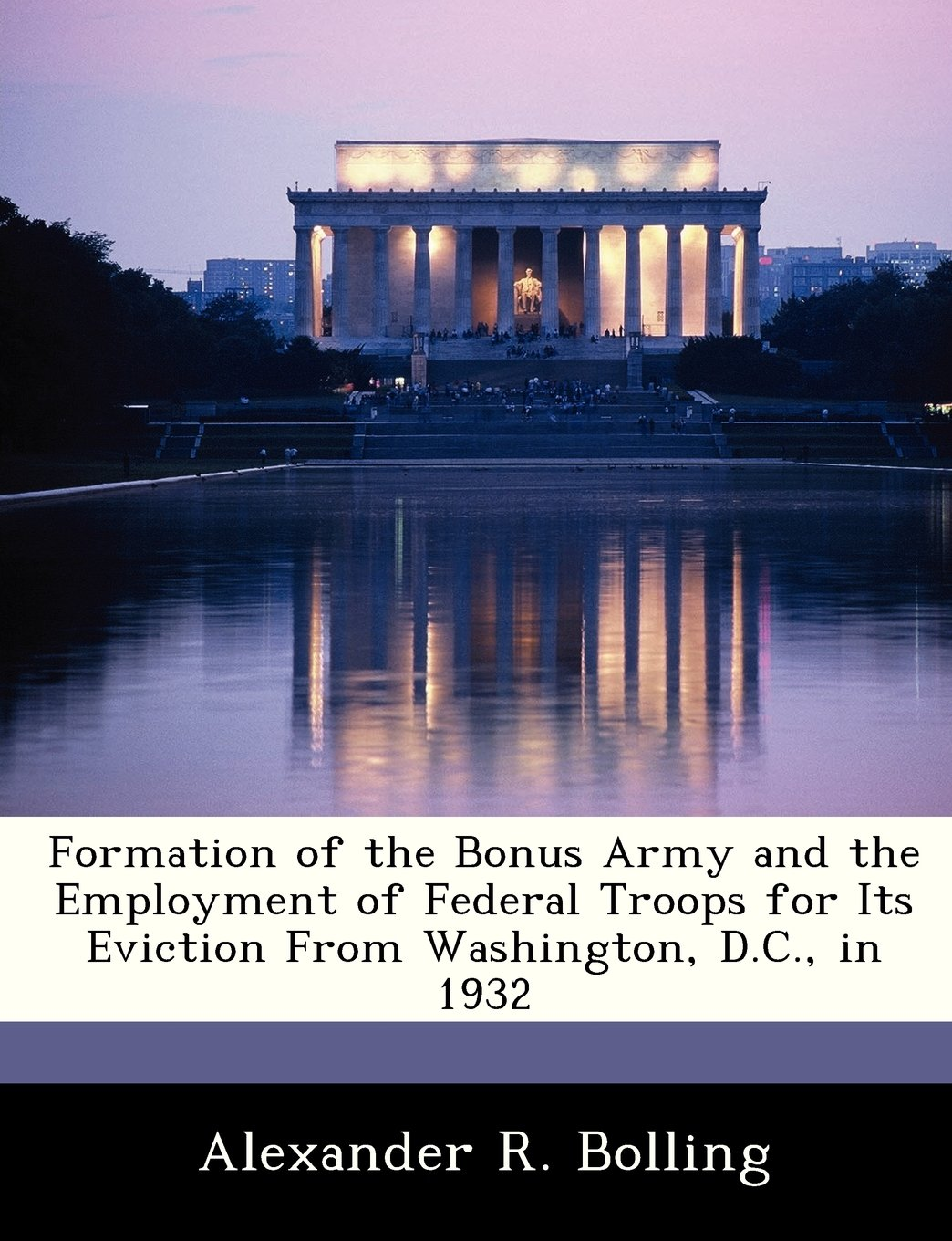 Formation of the Bonus Army and the Employment of Federal Troops for Its Eviction From Washington, D.C., in 1932 pdf epub