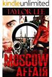 The Moscow Affair: Sizzling International Intrigue (The Dangerous Affairs Series Book 2)