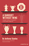 A Banquet Without Wine: A Quarter-Century of Liverpool FC in the Premier League Era