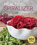 Healthy Spiralizer Cookbook: Flavorful and Filling Salads, Soups, Suppers, and More for Low-Carb Living