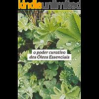 O Poder Curativo dos Óleos Essenciais: Guia introdutório a Aromaterapia por Janice Zanatta