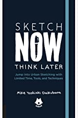 Sketch Now, Think Later: Jump into Urban Sketching with Limited Time, Tools, and Techniques (Urban Sketching Handbooks) Flexibound