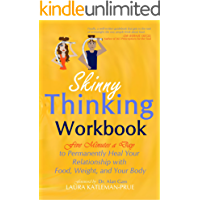 Skinny Thinking Workbook:Five Minutes a Day to Permanently Heal Your Relationship with Food, Weight & Your Body (English Edition)
