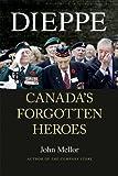 Dieppe: Canada's Forgotten Heroes