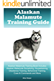 Alaskan Malamute Training Guide Alaskan Malamute Training Book Includes: Alaskan Malamute Socializing, Housetraining, Obedience Training, Behavioral Training, Cues & Commands and More