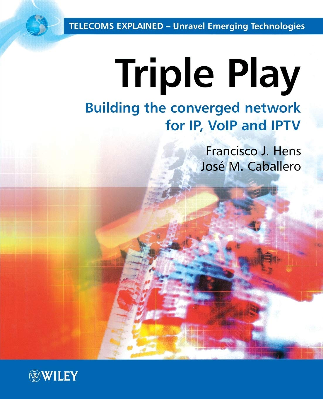 Triple Play: Building the Converged Network for IP, VoIP and IPTV Telecoms Explained: Amazon.es: Hens, Francisco J., Caballero, Jose M.: Libros en idiomas extranjeros
