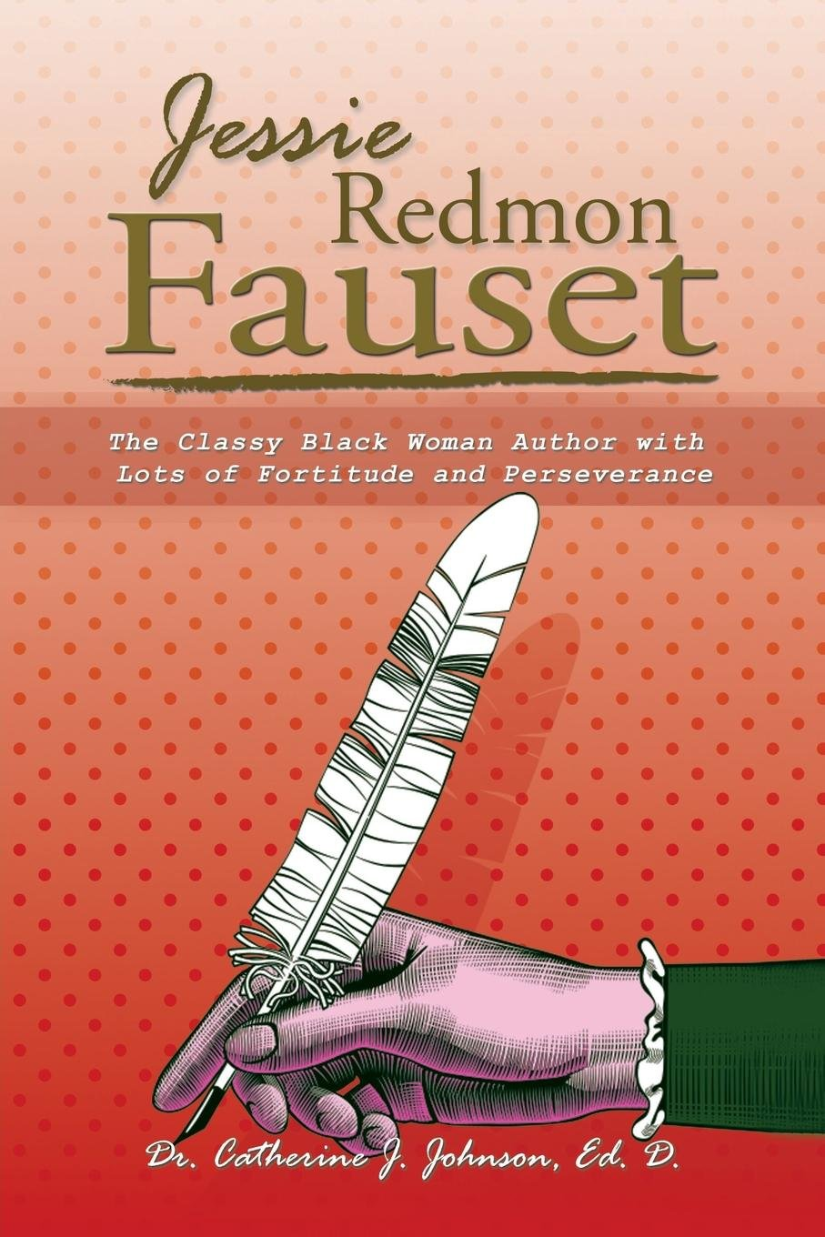 Read Online Jessie Redmon Fauset: The Classy Black Woman Author with Lots of Fortitude and Perseverance pdf epub