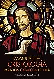 Manual de Cristología para los católicos de hoy (Spanish Edition)