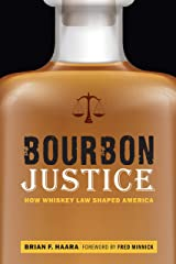 Bourbon Justice: How Whiskey Law Shaped America Hardcover