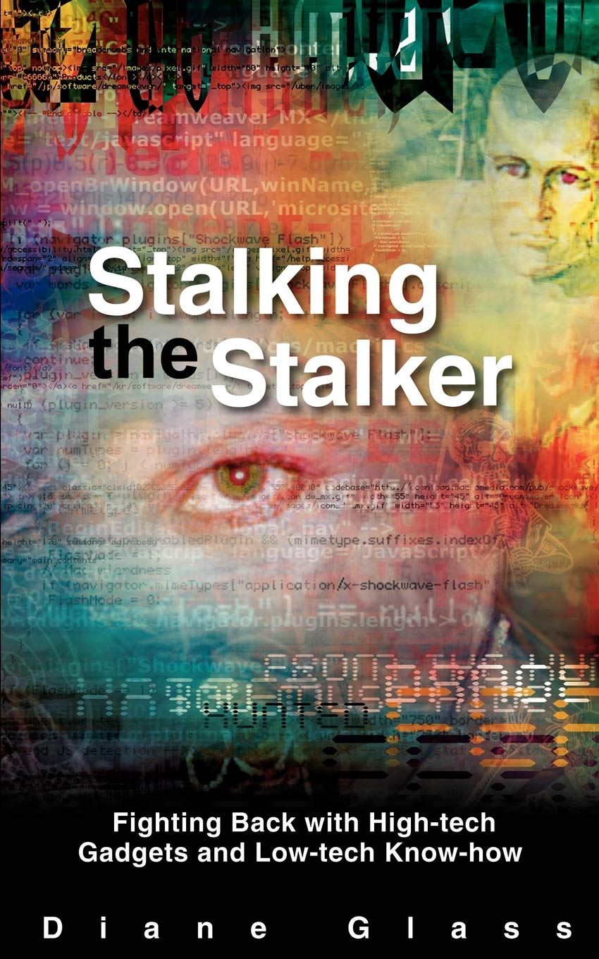 Stalking the Stalker: Fighting Back with High-Tech Gadgets and Low