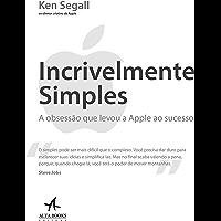 Incrivelmente simples: A obsessão que levou a Apple ao sucesso