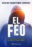 El feo: Cuidado en quién confías. No todo es lo que parece (Libros Que Leo Completos) (Spanish Edition)