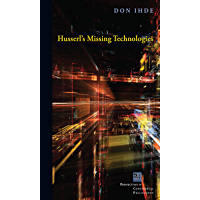 Husserl's Missing Technologies (Perspectives in Continental Philosophy)