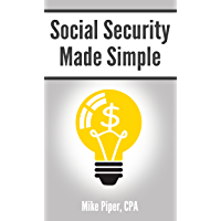 Social Security Made Simple: Social Security Retirement Benefits and Related Planning Topics Explained in 100 Pages or…