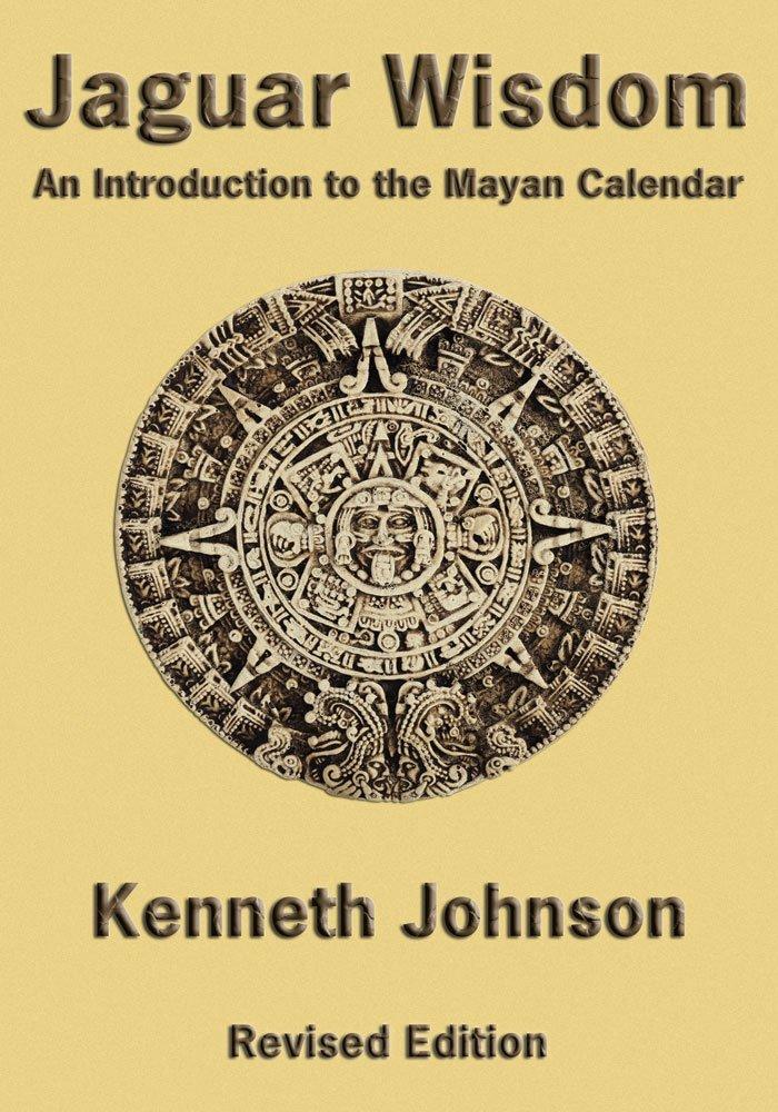 Jaguar Wisdom An Introduction To The Mayan Calendar Kenneth