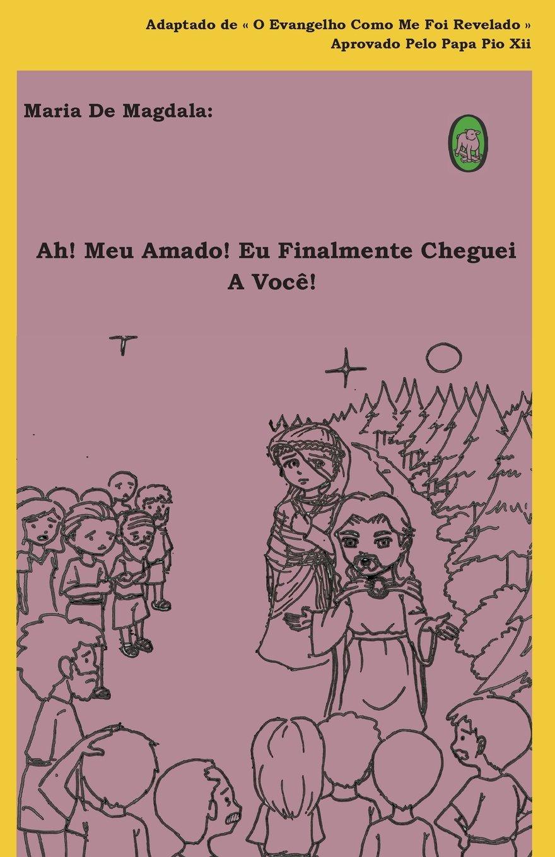 Ah! Meu Amado! Eu Finalmente Cheguei A Você!  (Maria de Magdala) (Volume 1) (Portuguese Edition) ebook