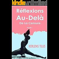 Réflexions Au-Delà de la Censure Tome I (French Edition)