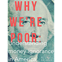 Why We're Poor: Understanding money ignorance in America  (English Edition)