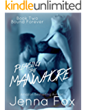 Bound Forever (Alpha billionaire romance) Submission, Domination, Older Man/Younger Woman  (Pleasing the Manwhore Book 2)