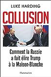 Collusion - Comment la Russie a fait élire Trump à la Maison-Blanche (DOCS,TEMOIGNAGE) (French Edition)