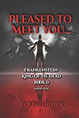 Pleased To Meet You...: A Short Story (Frankenstein King of the Dead) Paperback