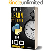 How to Learn Python Programming In 100 Minutes   2018 Edition: Practical Guide For Total Beginners   Step by Step Smartest and Fastest Way   Machine Learning   Crash Course