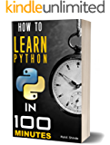 How to Learn Python Programming In 100 Minutes | 2018 Edition: Practical Guide For Total Beginners | Step by Step Smartest and Fastest Way | Machine Learning | Crash Course