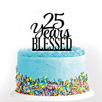 Acrylic Custom 25 Years Blessed Cake Topper 25th Birthday Wedding Anniversary