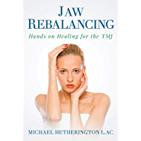 Jaw Rebalancing: Hands on Healing for the TMJ