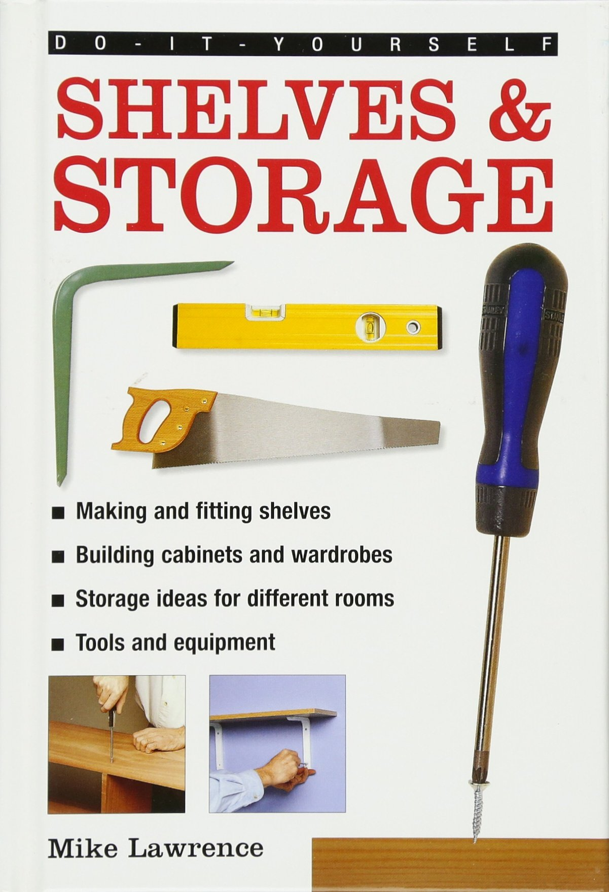 Do-It-Yourself: Shelves & Storage: A Practical Instructive Guide to Building Shelves and Storage Facilities in Your Home