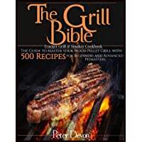 The Grill Bible • Traeger Grill & Smoker Cookbook: The Guide to Master Your Wood Pellet Grill With 500 Recipes for…