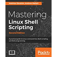 Mastering Linux Shell Scripting,: A practical guide to Linux command-line, Bash scripting, and Shell programming, 2nd…