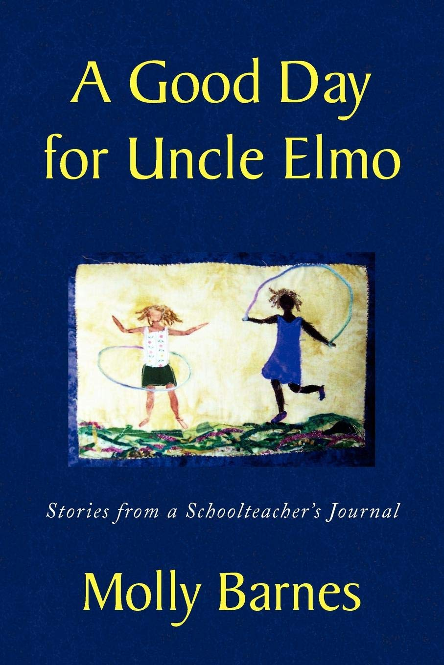 A Good Day for Uncle Elmo: Stories from a Schoolteachers Journal