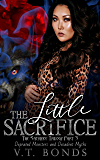 The Little Sacrifice: The Sacrifice Trilogy Book 3 (Depraved Monsters and Decadent Myths)