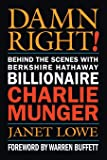 Damn Right: Behind the Scenes with Berkshire Hathaway Billionaire Charlie Munger