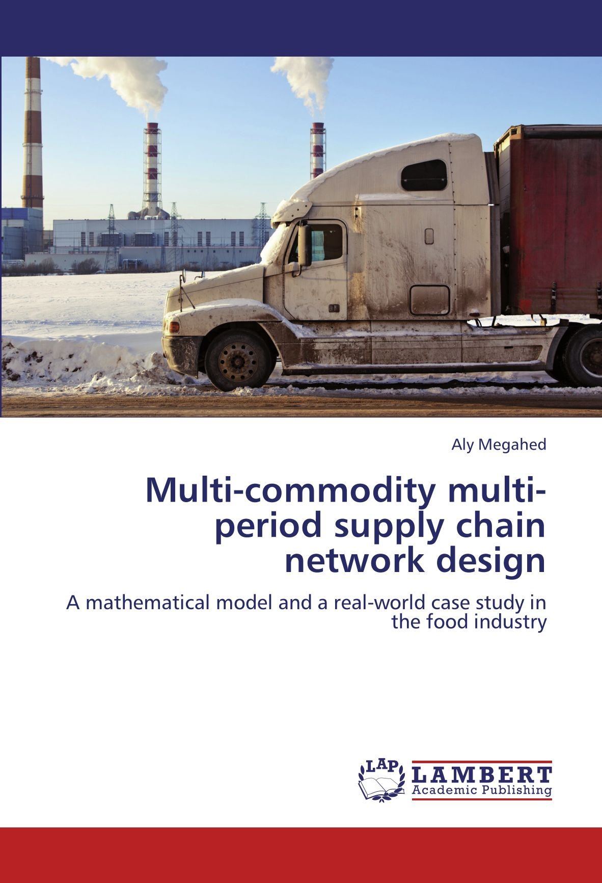 Multi-commodity multi-period supply chain network design: A mathematical model and a real-world case study in the food industry