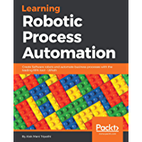 Learning Robotic Process Automation: Create Software robots and automate business processes with the leading RPA tool…