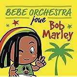 Bebe Orchestra Joue Bob Marley