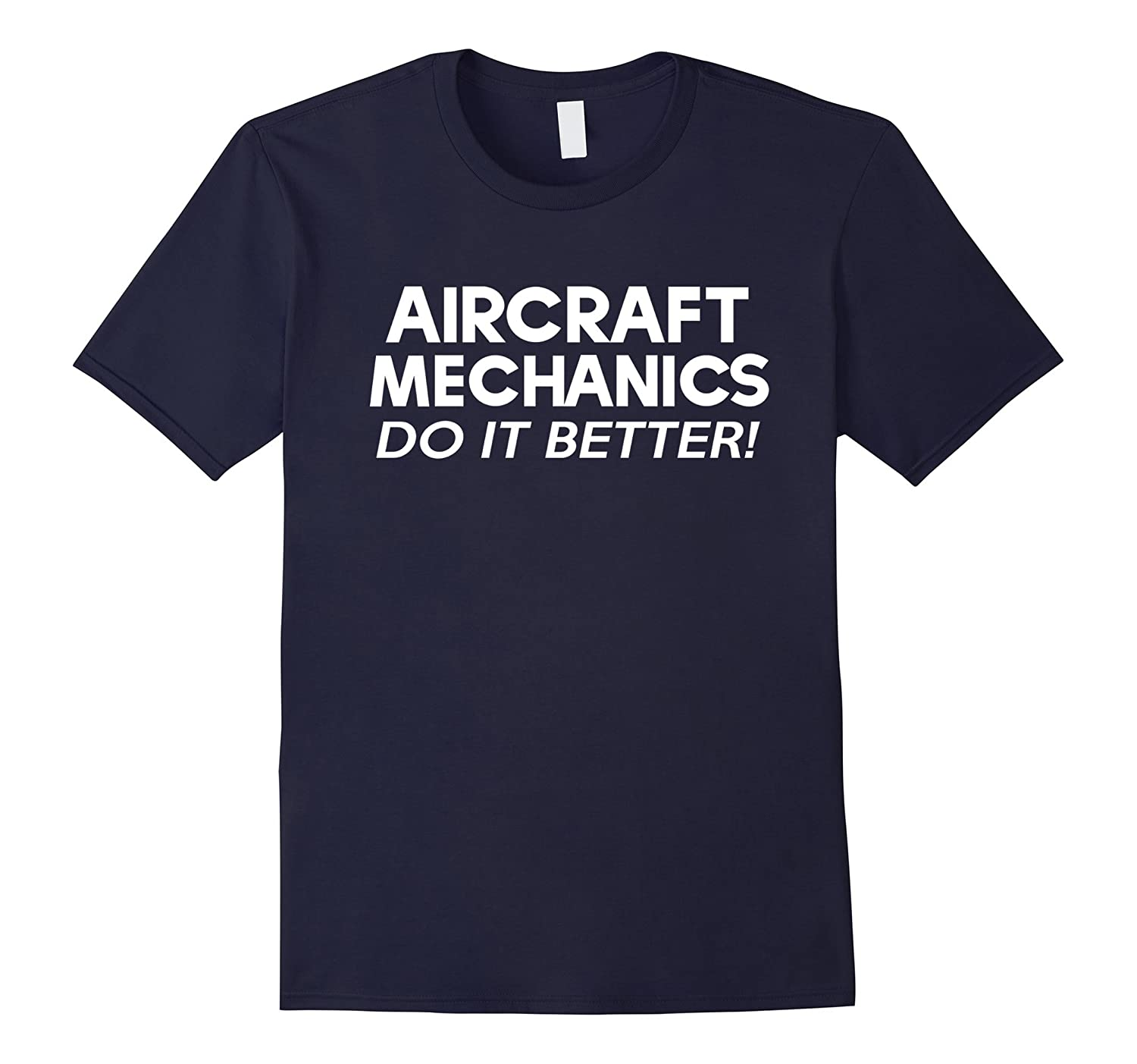 Aircraft Mechanic Do It Better-Christmas Gift Shirt-TH