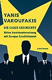Die ganze Geschichte: Meine Auseinandersetzung mit Europas Establishment (German Edition)