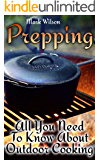 Prepping: All You Need To Know About Outdoor Cooking: (Prepping Recipes, Survival Gear)