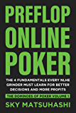 Preflop Online Poker: The 4 Fundamentals Every NLHE Grinder Must Learn For Better Decisions and More Profits (The…
