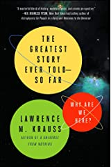 The Greatest Story Ever Told--So Far: Why Are We Here? Kindle Edition