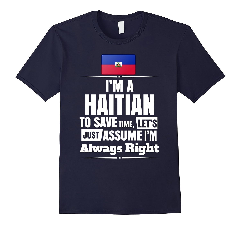 I'M A Haitian Assume I'M Right Funny Haiti Flag T-Shirt-TH