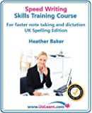 Speed Writing Skills Training Course: Speedwriting for Faster Note Taking, Writing and Dictation, an Alternative to Shorthand to Help You Take Notes.